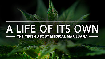 A Life of Its Own: The Truth About Medical Marijuana (2017)